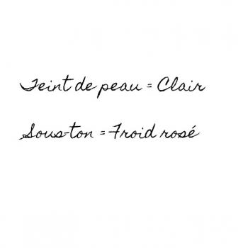 Teint de peau = Clair et Sous-ton = Froid rosé